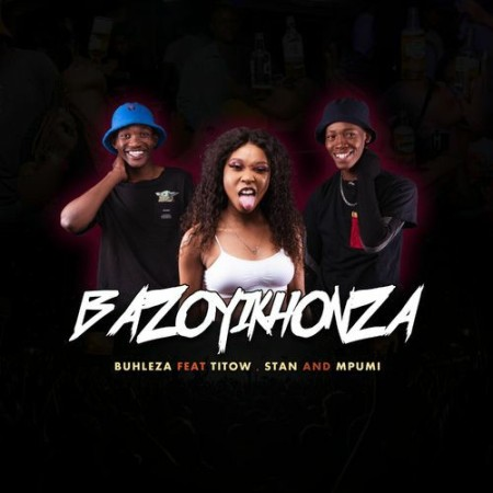 Buhleza ft Mpumi, Stan & Titow - Bazoyikhonza