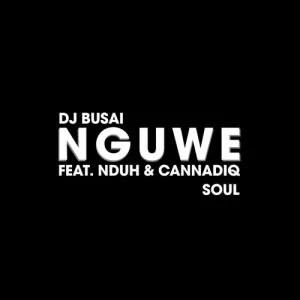 DJ Busai ft Nduh & CannadiQ Soul - Nguwe
