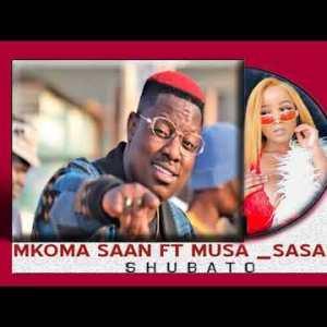 Mkoma Saan ft Musa Sasar - Shubato