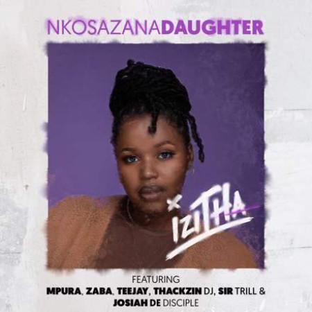 Nkosazana Daughter ft Mpura, Zaba, Teejay, Sir Trill, ThackzinDJ & Josiah De Disciple - Izitha