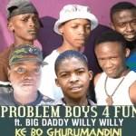 Problem Boys 4 Fun ft Big Daddy Willy Willy - Ke Bo Ghurumandini