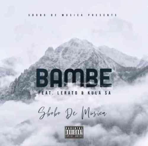 Sbobo De Musica ft Lerato & Kula SA - Bambe