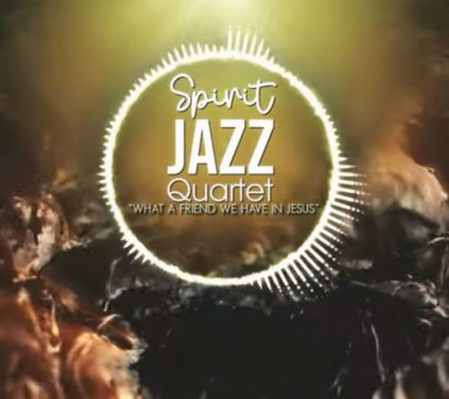 Spirit Of Praise - Spirit Jazz Quartet (What A Friend We Have In Jesus)