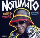 ALBUM: Young Stunna - Notumato (Tracklist)