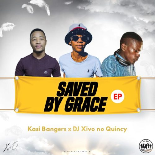 EP: Kasi Bangers & Xivo no Quincy - Saved By Grace