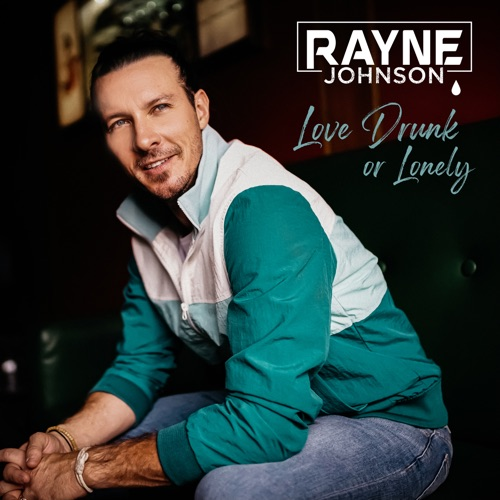 EP: Rayne Johnson - Love Drunk or Lonely