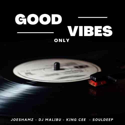Joeshamz, DJ Malibu, King Cee & SoulDeep - Good Vibes Only