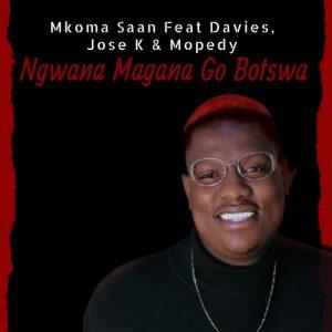 Mkoma Saan ft Davies, Jose K & Mopedy - Ngwana Magana Go Botswa