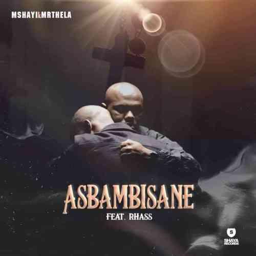 Mshayi & Mr Thela ft Rhass - Asbambisane