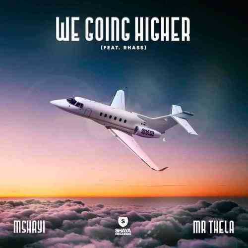 Mshayi & Mr Thela ft Rhass - We Going Higher