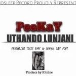 Peekay ft Toxic Emh $ Senah Da Poet - Uthando Lunjani