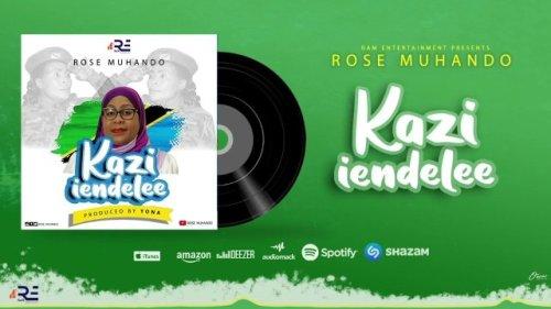 Rose Muhando - KAZI Iendelee