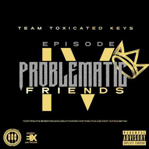 Toxicated Keys - The Problematic Friends Episode IV Album