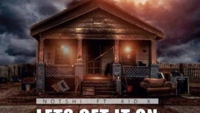 Photo of Notshi ft Kid X – Lets Get It On