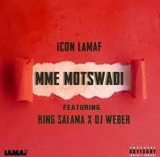 Photo of (Video) Icon LaMaf, King Salama & Dj Weber – Mme Motswadi