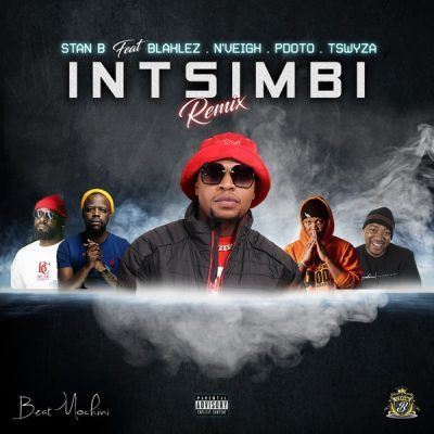 Stan B ft Blaklez, Tswyza, P Dot O & N'Veigh - Intsimbi (Remix)