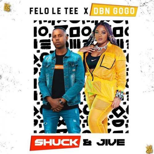 DBN Gogo & Felo Le Tee - Shuck & Jaive