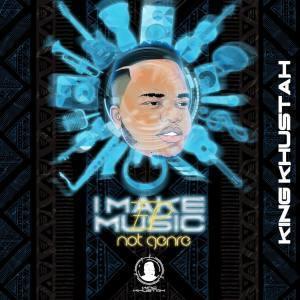EP: King Khustah - I Make Music Not Genre