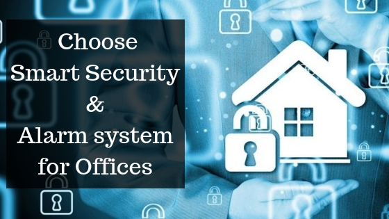 How to Choose Smart Security and Alarm System for Offices