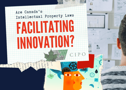 Are Canada's Intellectual Property Laws Facilitating Innovation?