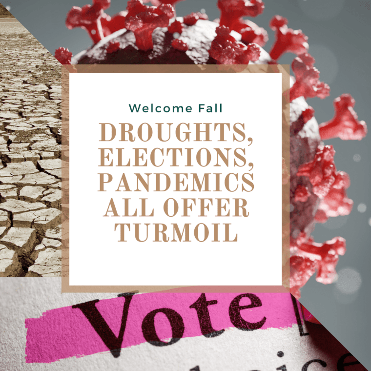 Welcome fall, Droughts, elections, pandemics all offer turmoil