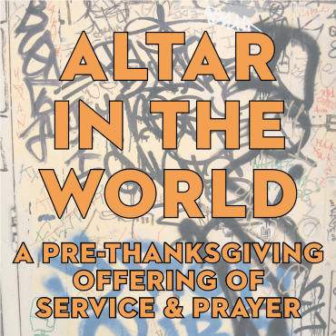 Altar in the World: A Pre-Thanksgiving Offering of Service and Prayer