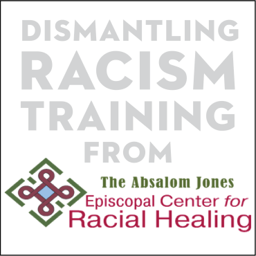 Dismantling Racism Training from Absalom Jones Center (UPDATED)