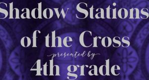 Fourth Grade Presents, Shadow Stations of the Cross 2020