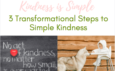 3 Transformational Steps to Simple Kindness