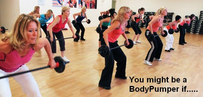 You Might Be a BodyPumper If…