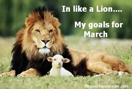 In Like a Lion… My Goals for March