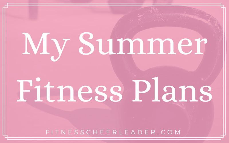MotivateMe Monday: My Summer Fitness Plans