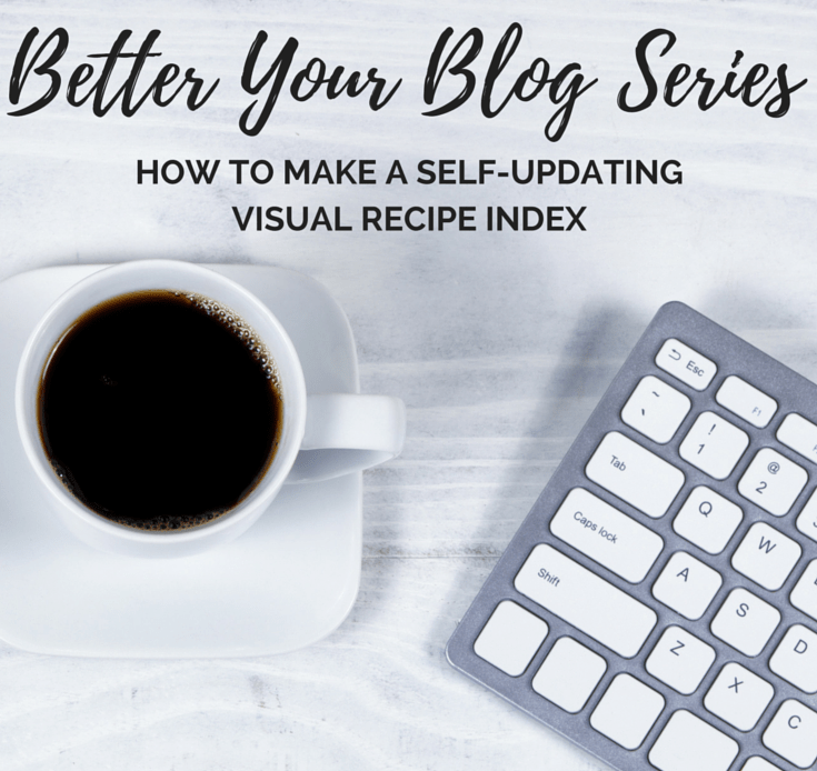 Better Blog Series: How to Make a Self-updating Visual Recipe Index