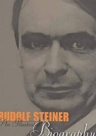 Rudolf Steiner An Illustrated Biography