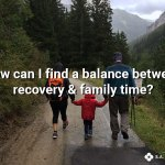 balance between recovery and family