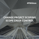 Change Project Scoping and Scope Creep Control – ProjectManagers.org