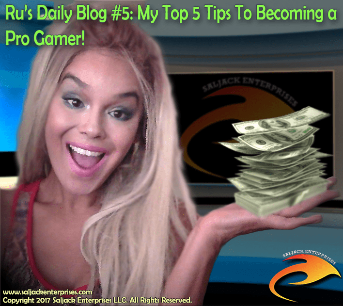 Ru's Daily Blog 5: My Top 5 Tips To Becoming a Pro Gamer! Presented by Saljack Enterprises. Gaming. Media & Entertainment.