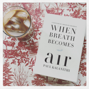 What I read - When Breath Becomes Air