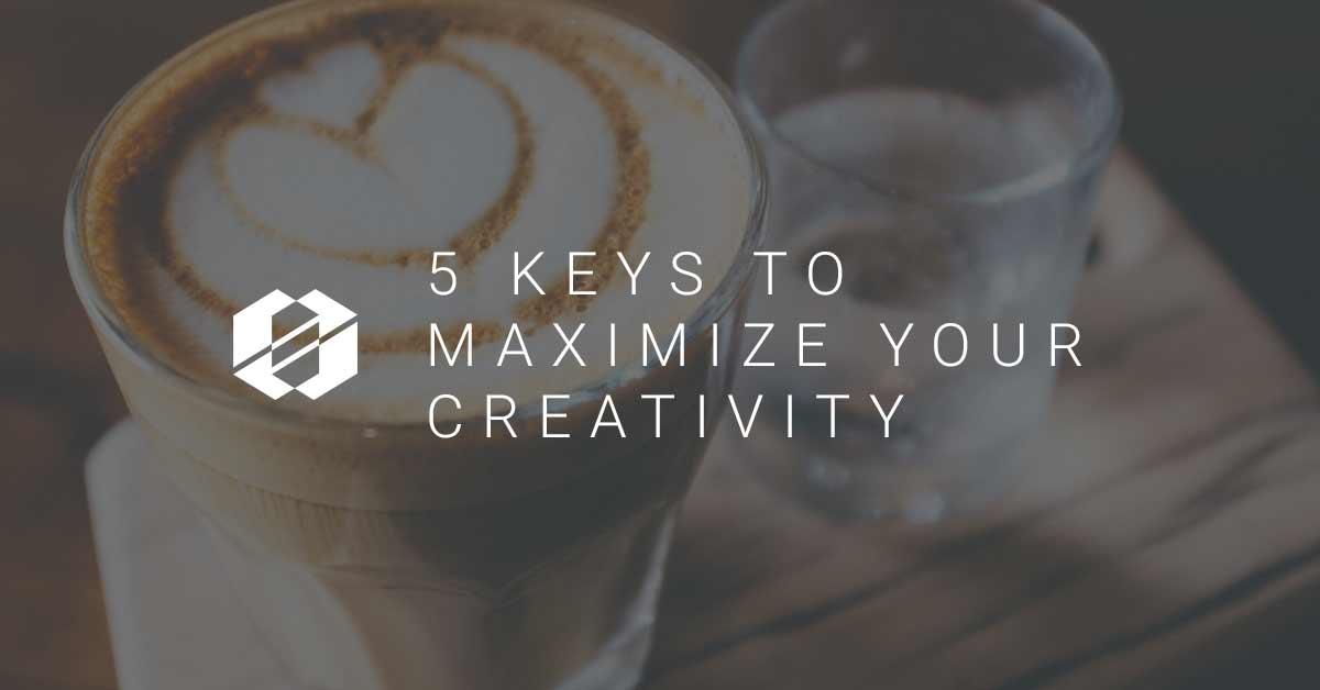 5-keys-to-Maximizing-Creativity