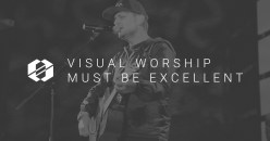 Visual Worship Must Be Excellent