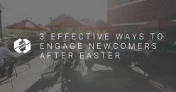 3 Effective Ways to Engage Newcomers After Easter