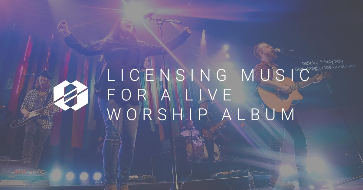 What I learned Licensing Music for a Live Worship Album