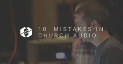 The 10 Biggest Mistakes in Church Audio
