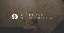 6 Tips for Better Design