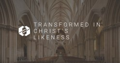 How to Truly be Transformed Into Christ's Likeness