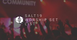 SALT19 Worship Set List