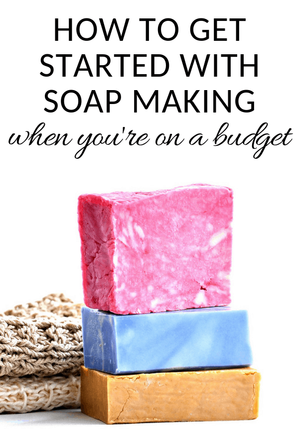how to get started with soap making when you're on a budget