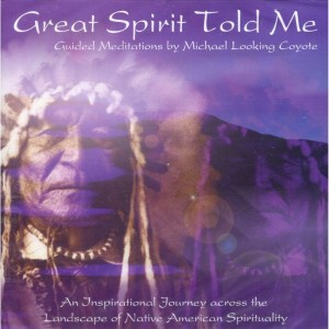 Great Spirit Told Me - Michael Looking Coyote