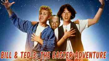 Bill and Ted 3: Easter plot revealed!