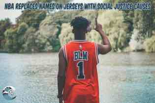 NBA replaces names on Jerseys with social justice causes